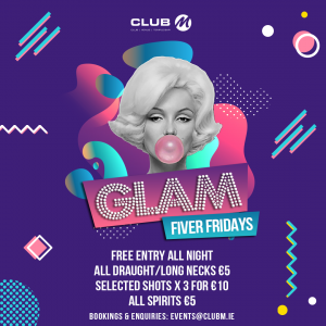 Glam Fiver Fridays with free entry all night!